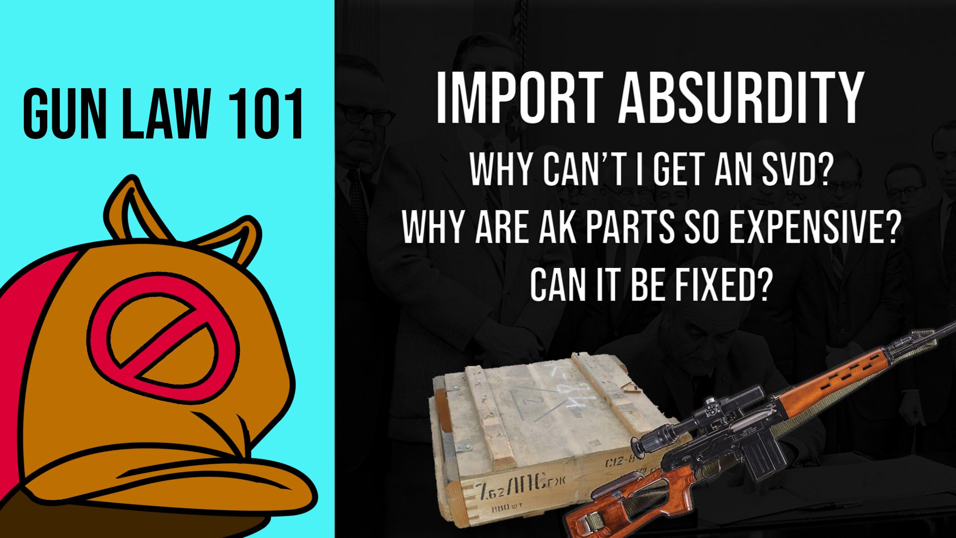 Gun Law 101: Import Absurdity – Why is importing cool guns so hard? Why can't we get SVDs and AKs?