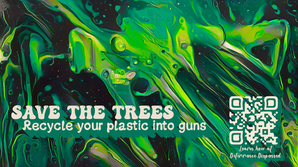 """Save the trees! Recycle your plastic into guns"""